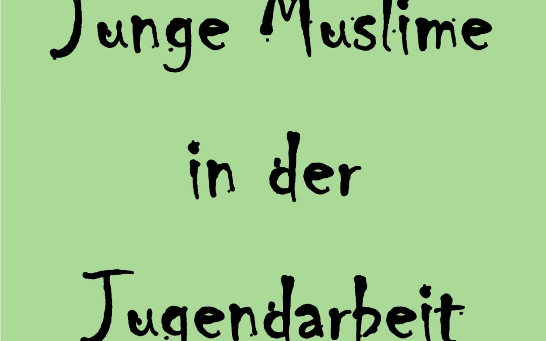 """Vortrag """"Junge Muslime in der Jugendarbeit"""" am 20. Mai"""